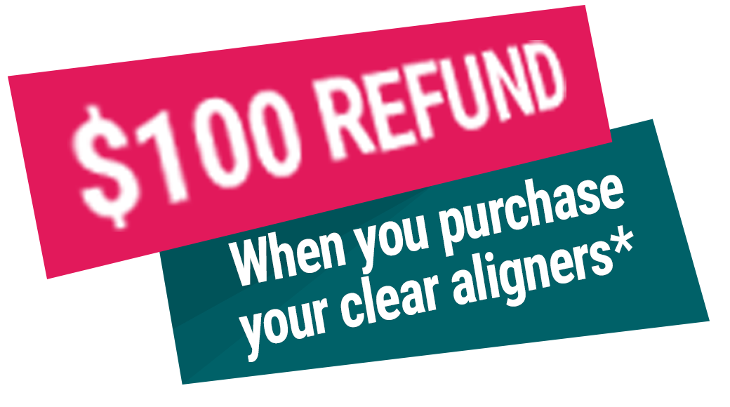 $100 refund when you purchase your clear aligner